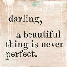 Darling, a Beautiful Thing Is Never Perfect - 12x12