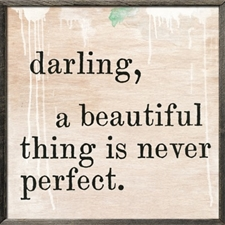 Darling, a Beautiful Thing Is Never Perfect Dark Wood - 25x25