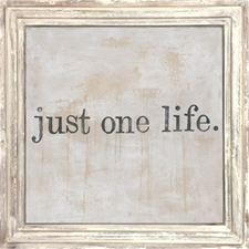 Just One Life White Wood - 36x36